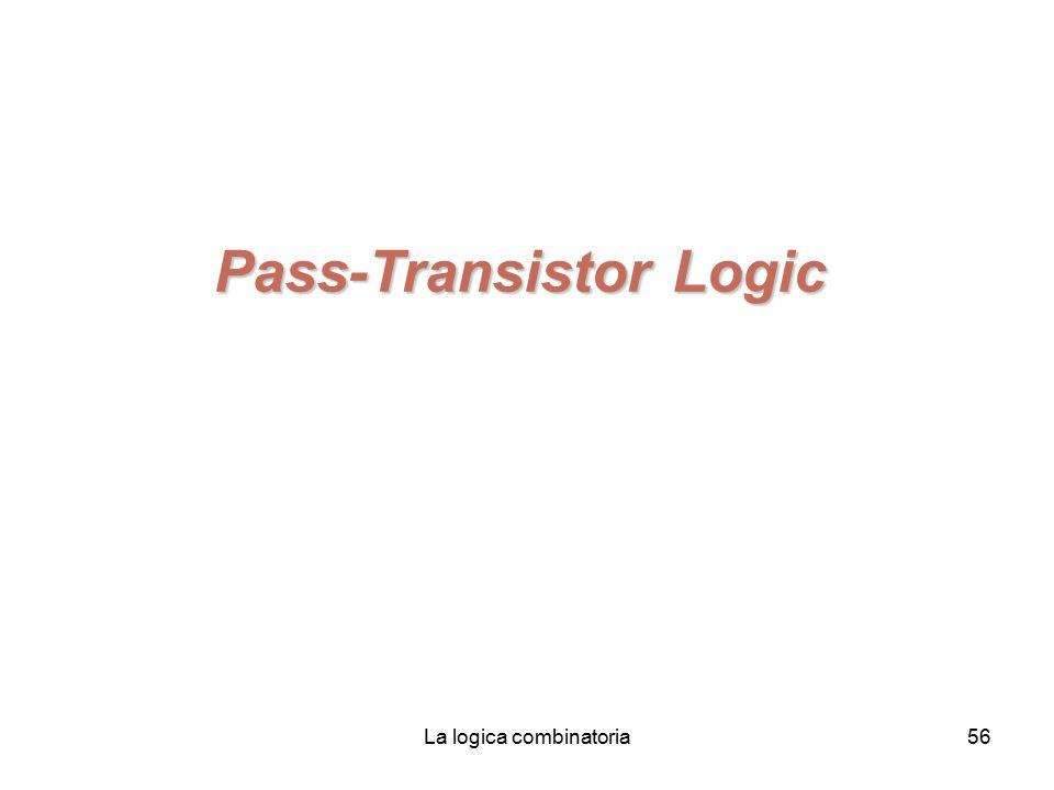 La logica combinatoria56 Pass-Transistor Logic