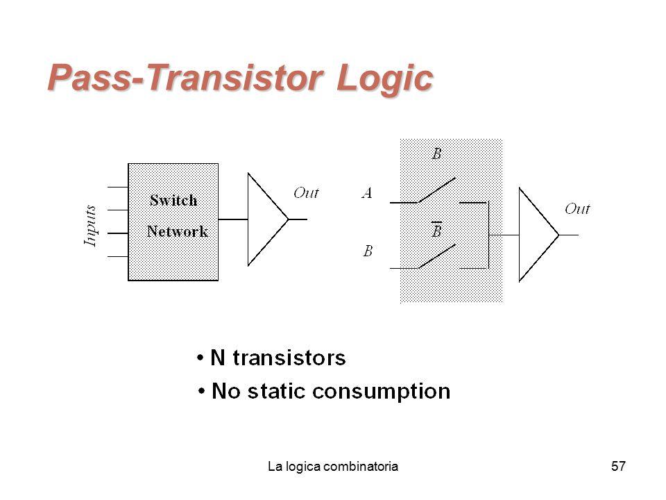 La logica combinatoria57 Pass-Transistor Logic