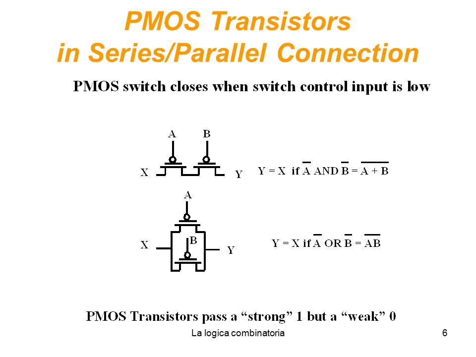 La logica combinatoria6 PMOS Transistors in Series/Parallel Connection