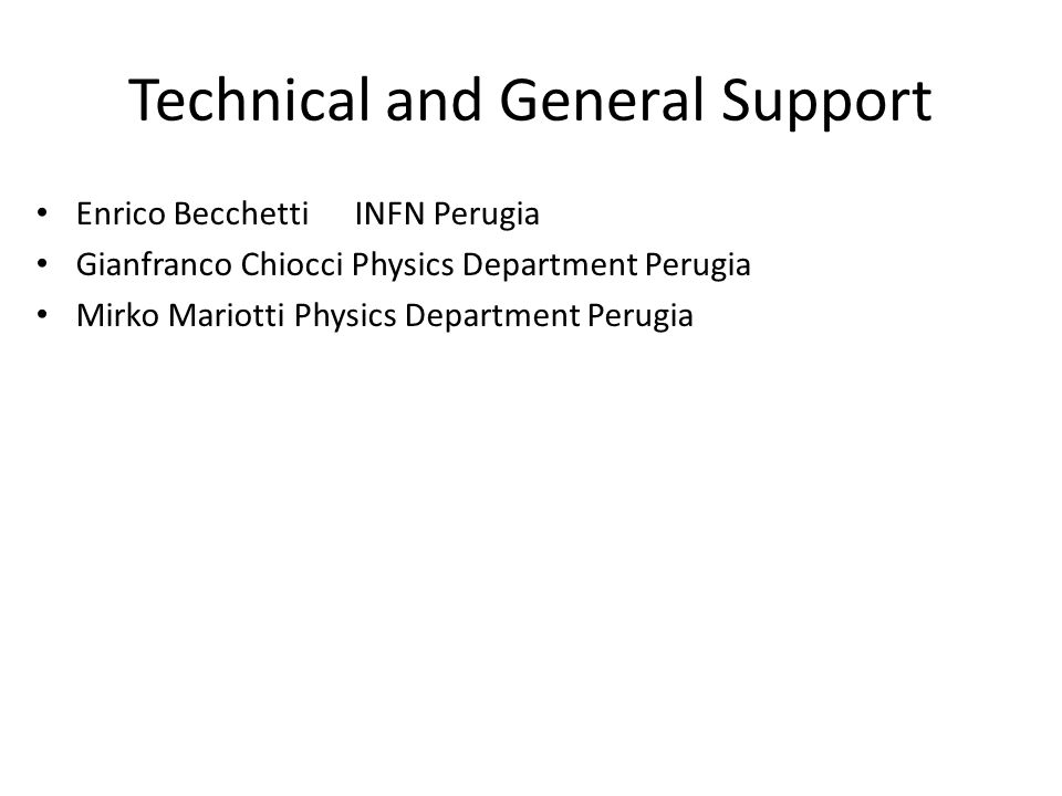 Technical and General Support Enrico BecchettiINFN Perugia Gianfranco Chiocci Physics Department Perugia Mirko Mariotti Physics Department Perugia