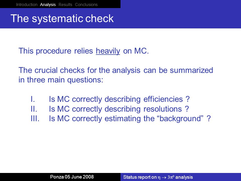 Introduction Analysis Results Conclusions Status report on    analysis Ponza 05 June 2008 The systematic check This procedure relies heavily on MC.