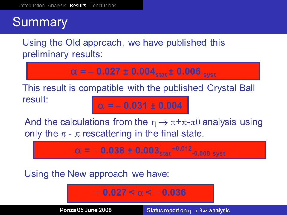 Status report on    analysis Ponza 05 June 2008 Summary Using the Old approach, we have published this preliminary results: This result is compatible with the published Crystal Ball result:  =  0.031 ± 0.004 And the calculations from the  +  -  analysis using only the  -  rescattering in the final state.