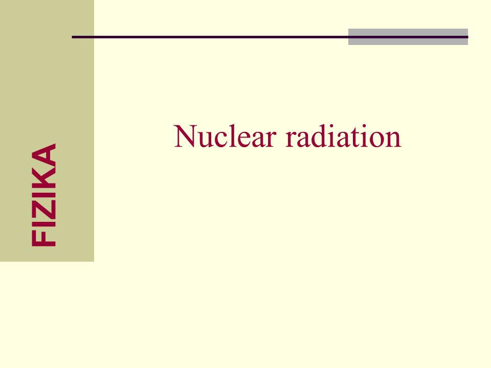 FIZIKA Nuclear radiation
