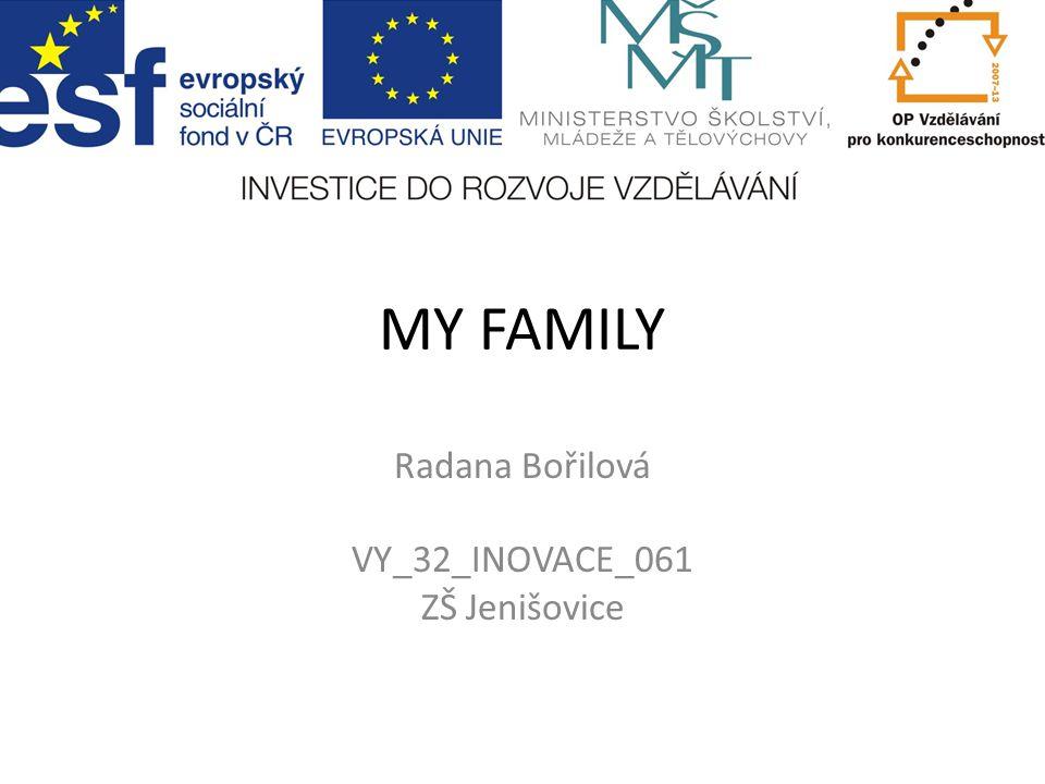 MY FAMILY Radana Bořilová VY_32_INOVACE_061 ZŠ Jenišovice