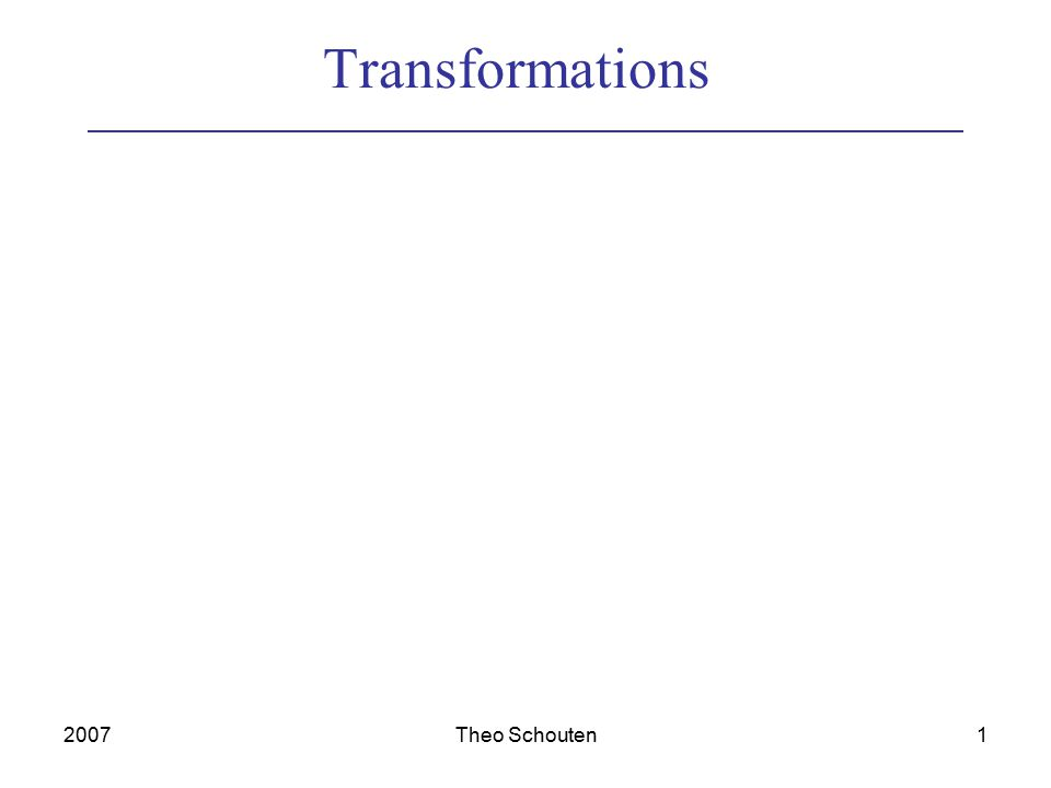 2007Theo Schouten1 Transformations