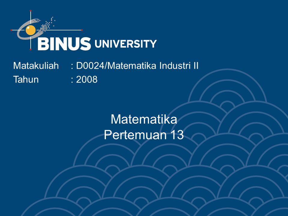 Matematika Pertemuan 13 Matakuliah: D0024/Matematika Industri II Tahun : 2008