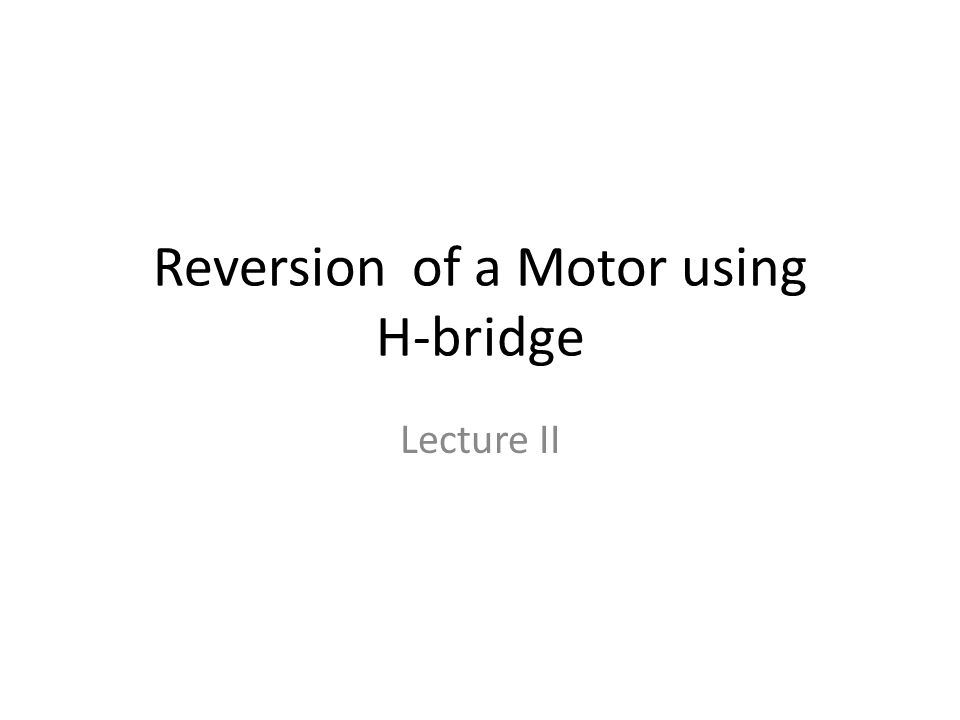 Reversion of a Motor using H-bridge Lecture II