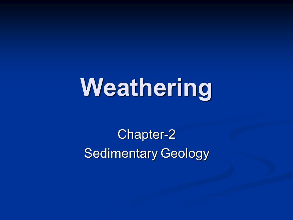 Weathering Chapter-2 Sedimentary Geology