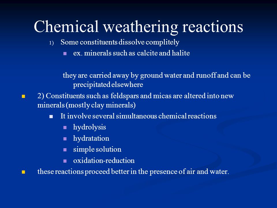 Chemical weathering reactions 1) 1) Some constituents dissolve complitely ex.