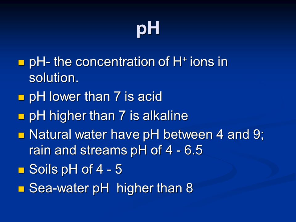 pH pH- the concentration of H + ions in solution. pH- the concentration of H + ions in solution.