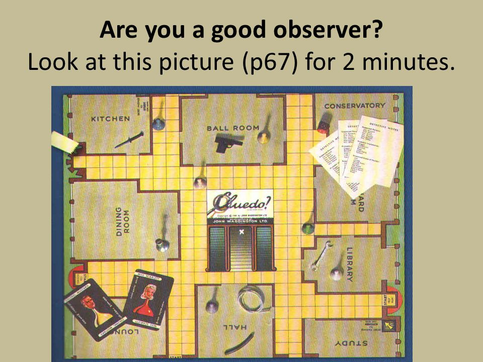 Are you a good observer Look at this picture (p67) for 2 minutes.