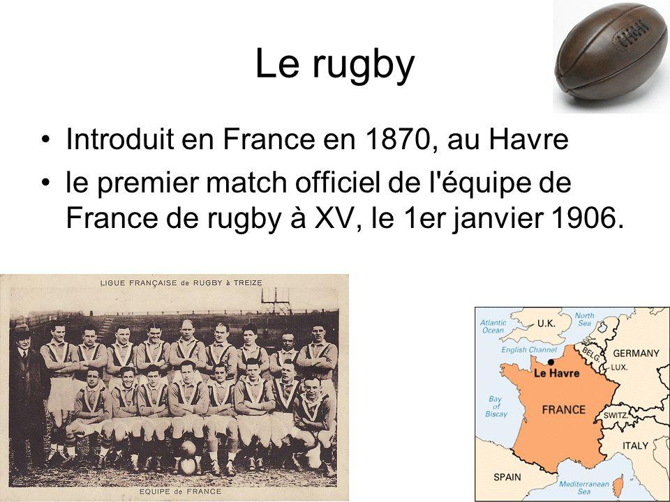 Le rugby Introduit en France en 1870, au Havre le premier match officiel de l équipe de France de rugby à XV, le 1er janvier 1906.