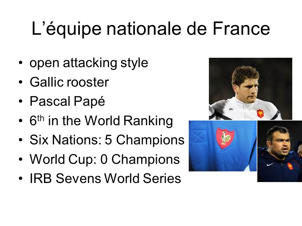 L'équipe nationale de France open attacking style Gallic rooster Pascal Papé 6 th in the World Ranking Six Nations: 5 Champions World Cup: 0 Champions