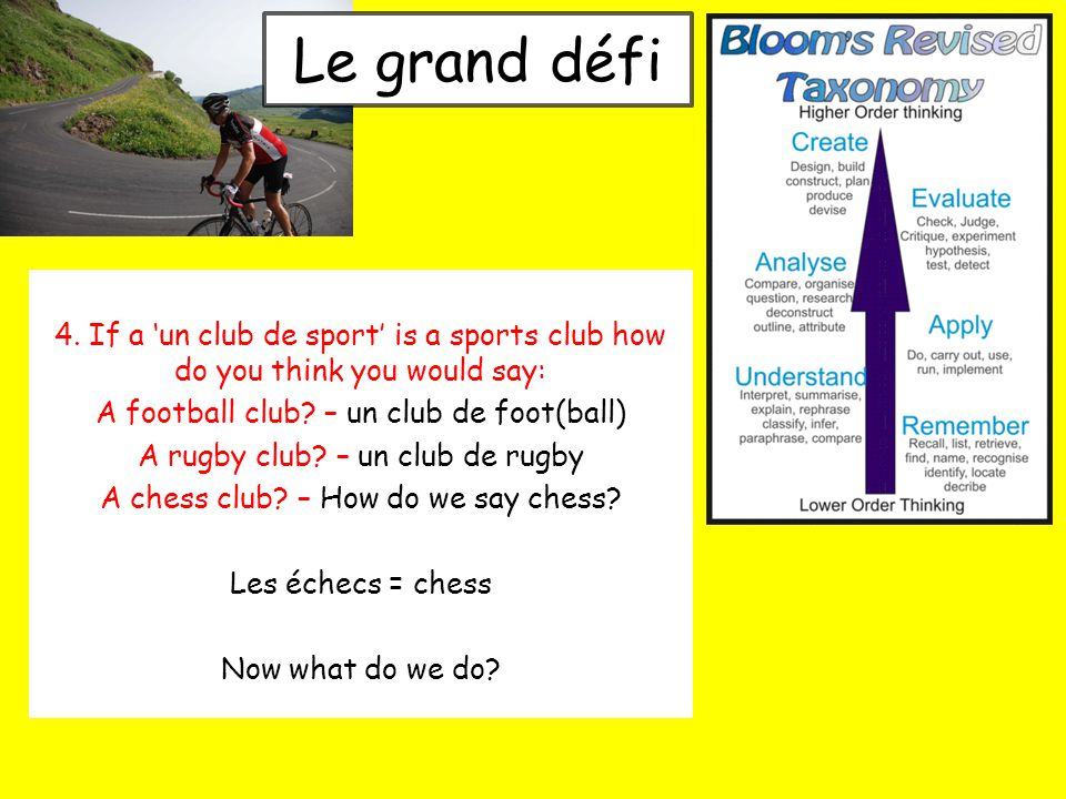 Le grand défi 4. If a 'un club de sport' is a sports club how do you think you would say: A football club? – un club de foot(ball) A rugby club? – un