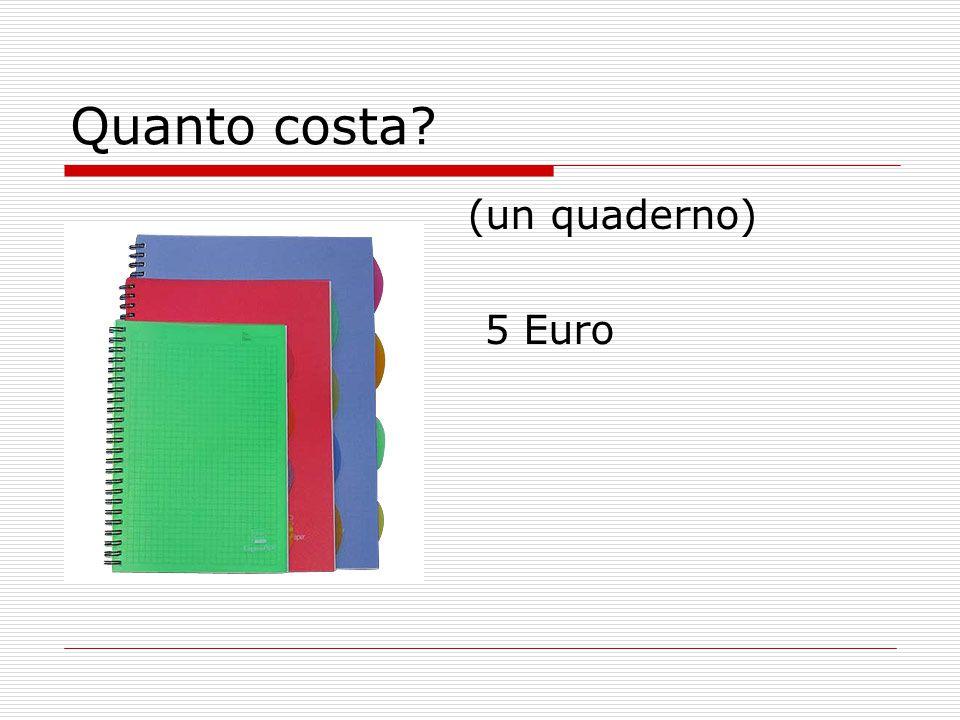 Quanto costa? (un quaderno) 5 Euro
