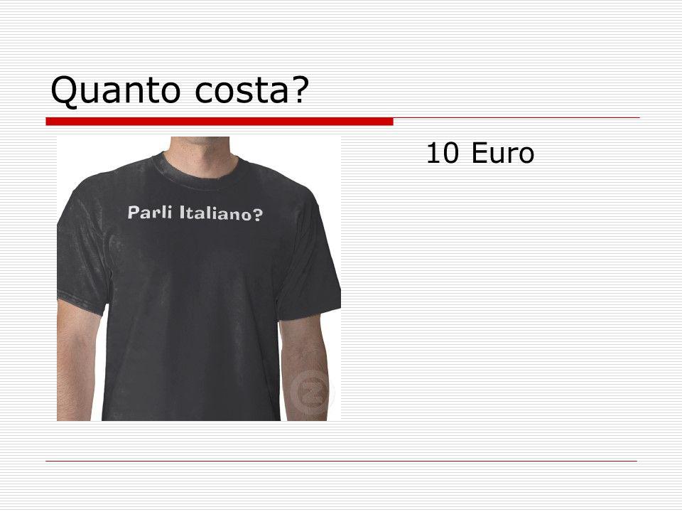 Quanto costa? 10 Euro