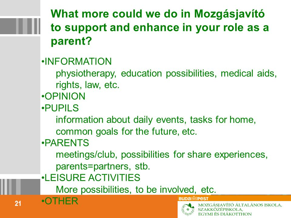 21 What more could we do in Mozgásjavító to support and enhance in your role as a parent.