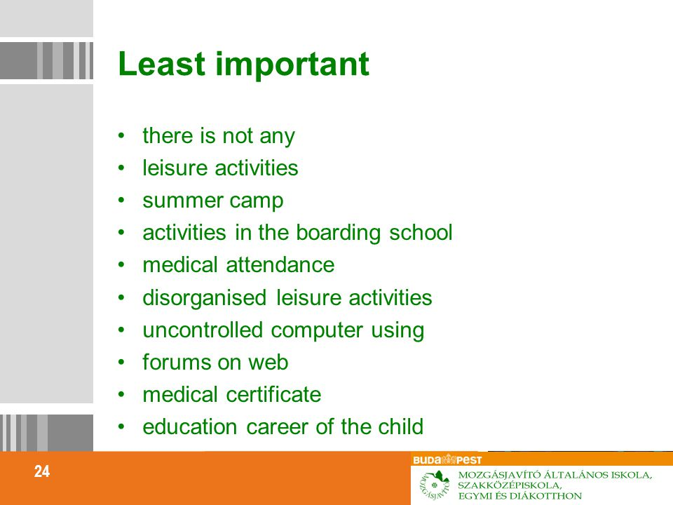 24 Least important there is not any leisure activities summer camp activities in the boarding school medical attendance disorganised leisure activities uncontrolled computer using forums on web medical certificate education career of the child