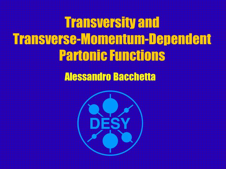 Transversity and Transverse-Momentum-Dependent Partonic Functions Alessandro Bacchetta