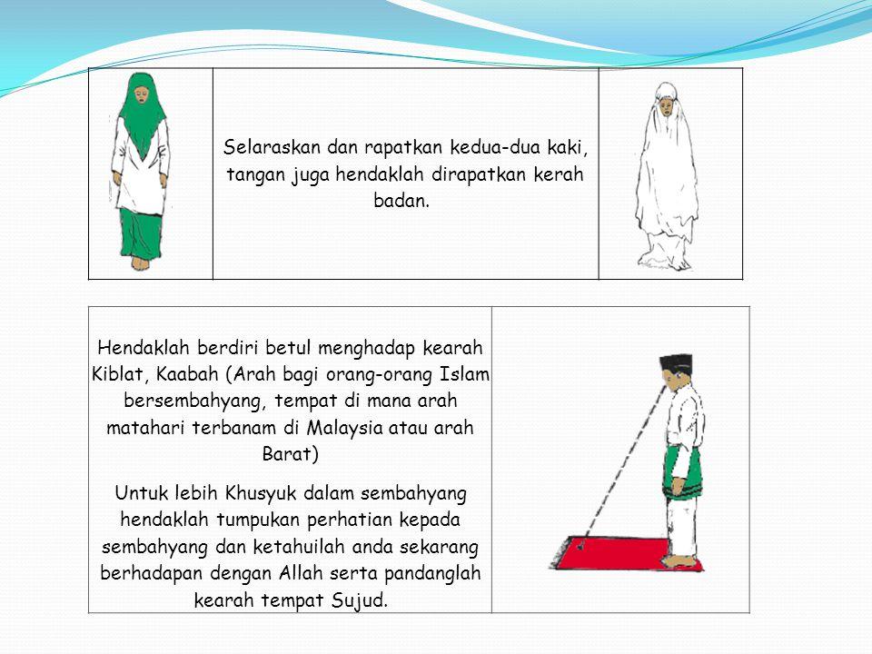 Selaraskan dan rapatkan kedua-dua kaki, tangan juga hendaklah dirapatkan kerah badan.