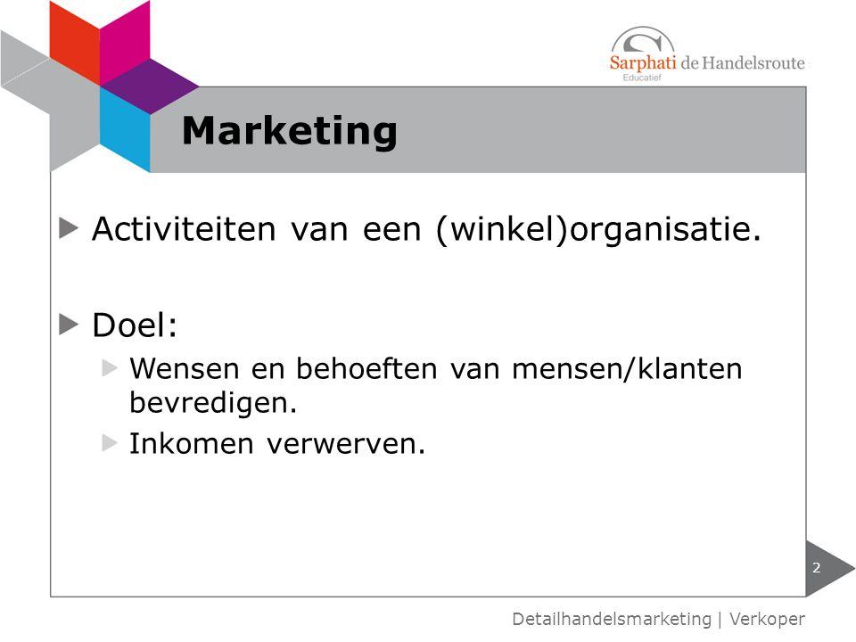 2 Detailhandelsmarketing   Verkoper Marketing Activiteiten van een (winkel)organisatie.