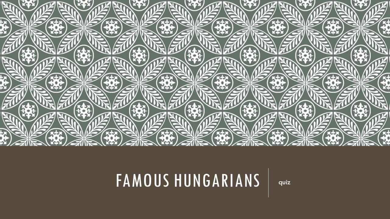 FAMOUS HUNGARIANS quiz