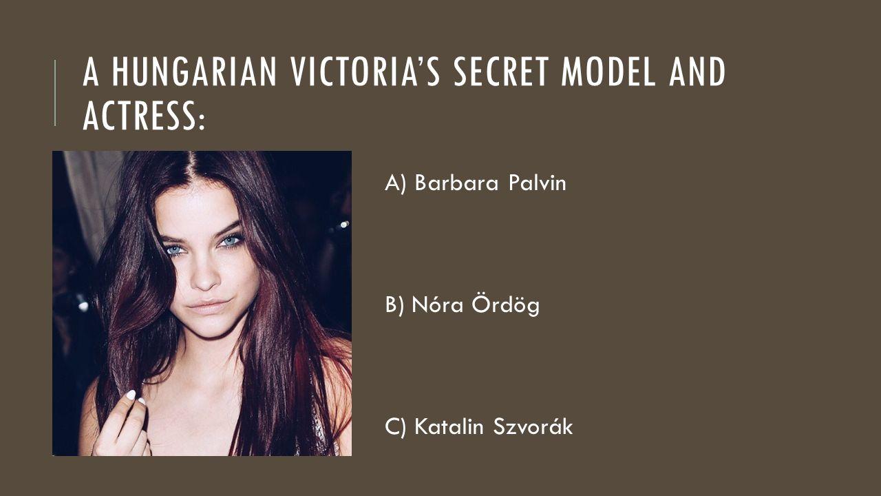 A) Barbara Palvin B) Nóra Ördög C) Katalin Szvorák A HUNGARIAN VICTORIA'S SECRET MODEL AND ACTRESS: