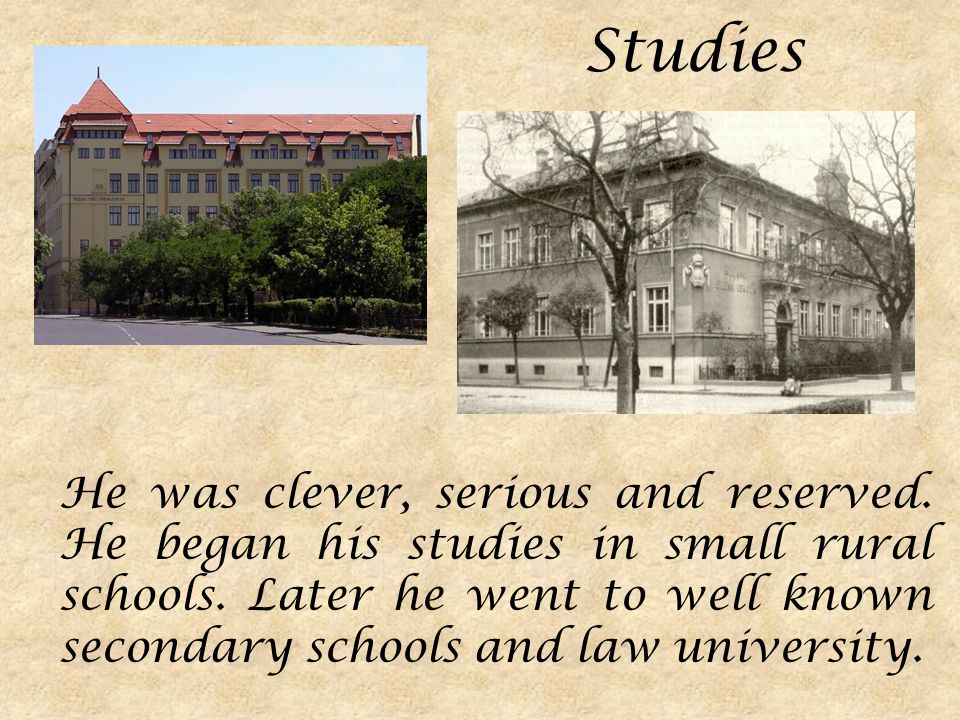Studies He was clever, serious and reserved.He began his studies in small rural schools.