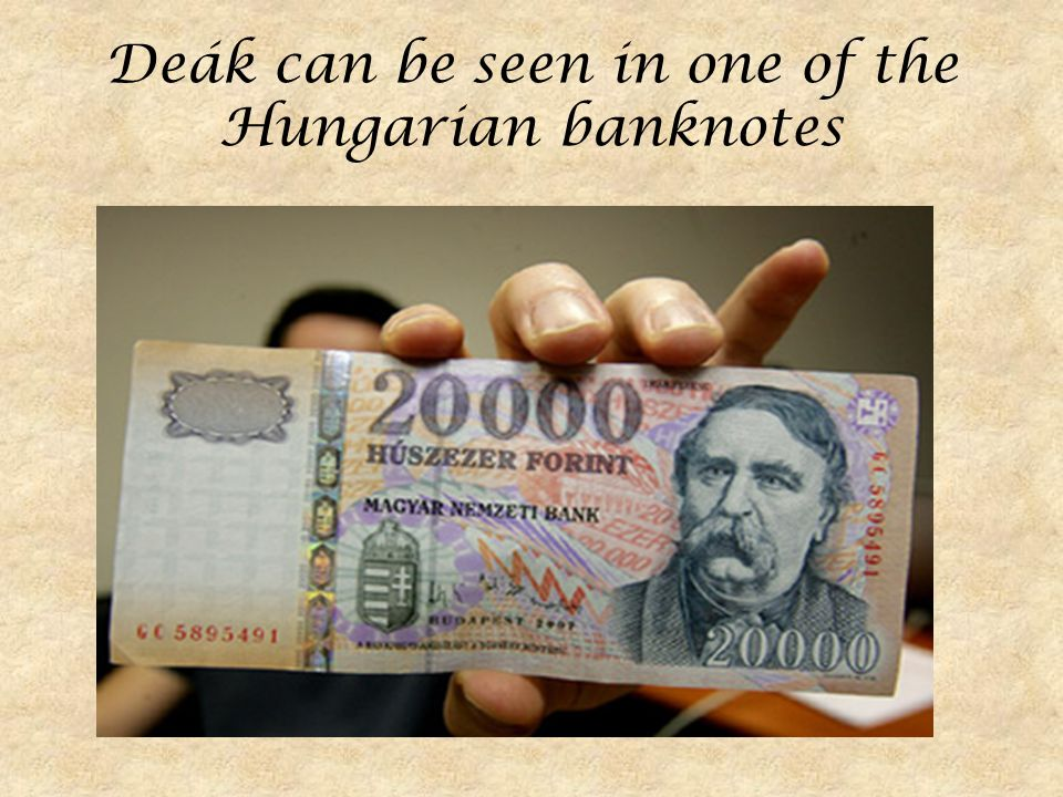 Deák can be seen in one of the Hungarian banknotes