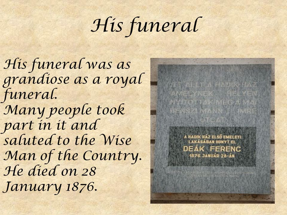 His funeral His funeral was as grandiose as a royal funeral.