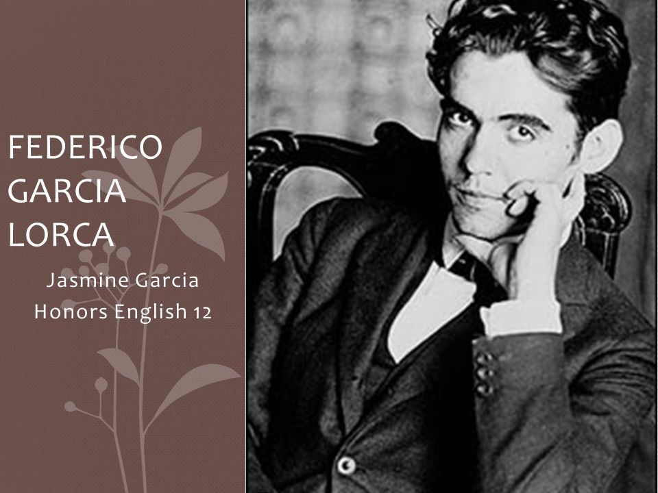 Jasmine Garcia Honors English 12 FEDERICO GARCIA LORCA