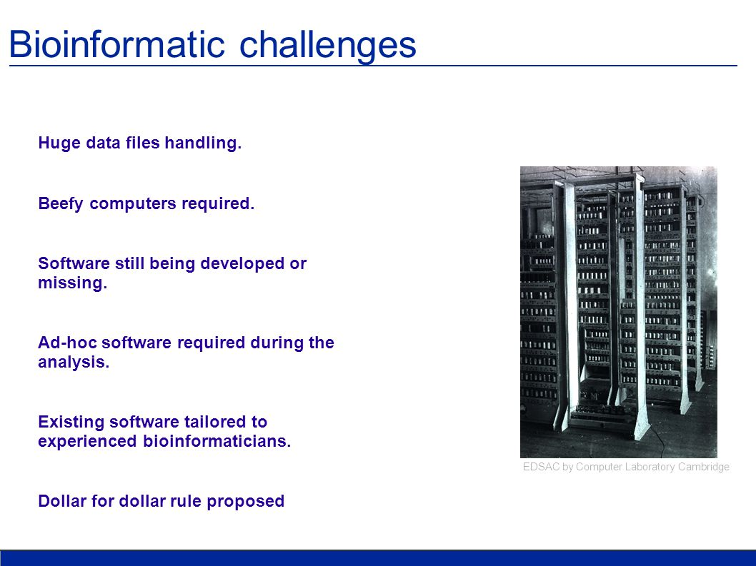 Bioinformatic challenges Huge data files handling.