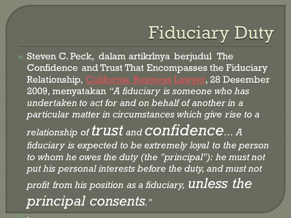  Steven C. Peck, dalam artikrlnya berjudul The Confidence and Trust That Encompasses the Fiduciary Relationship, California Business Lawyer, 28 Desem