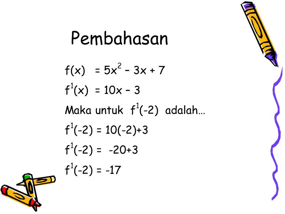 f(x) = 5x 2 – 3x + 7 f 1 (x) = 10x – 3 Maka untuk f 1 (-2) adalah… f 1 (-2) = 10(-2)+3 f 1 (-2) = -20+3 f 1 (-2) = -17
