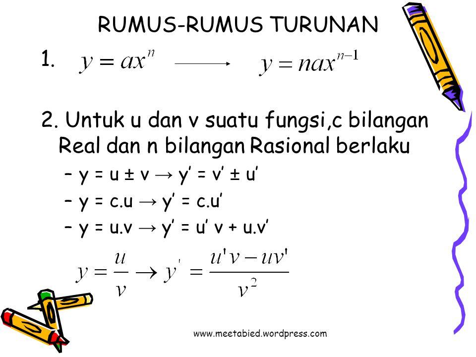 RUMUS-RUMUS TURUNAN 1. 2. Untuk u dan v suatu fungsi,c bilangan Real dan n bilangan Rasional berlaku –y = u ± v → y' = v' ± u' –y = c.u → y' = c.u' –y