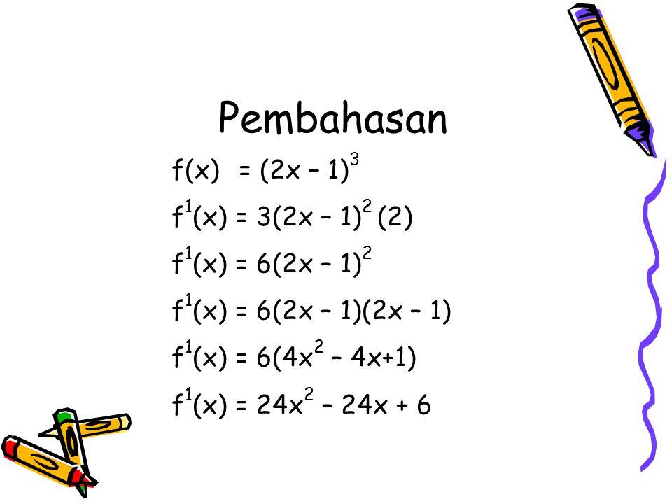 f(x) = (2x – 1) 3 f 1 (x) = 3(2x – 1) 2 (2) f 1 (x) = 6(2x – 1) 2 f 1 (x) = 6(2x – 1)(2x – 1) f 1 (x) = 6(4x 2 – 4x+1) f 1 (x) = 24x 2 – 24x + 6