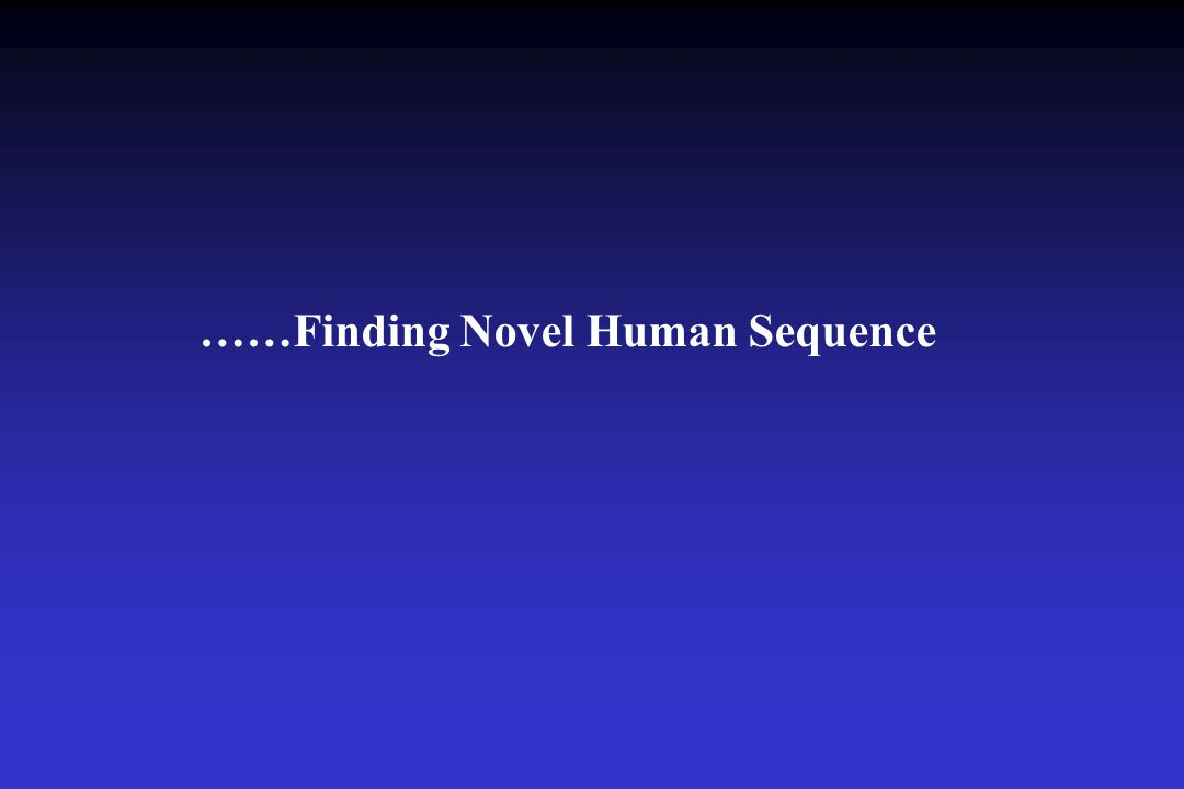 ……Finding Novel Human Sequence