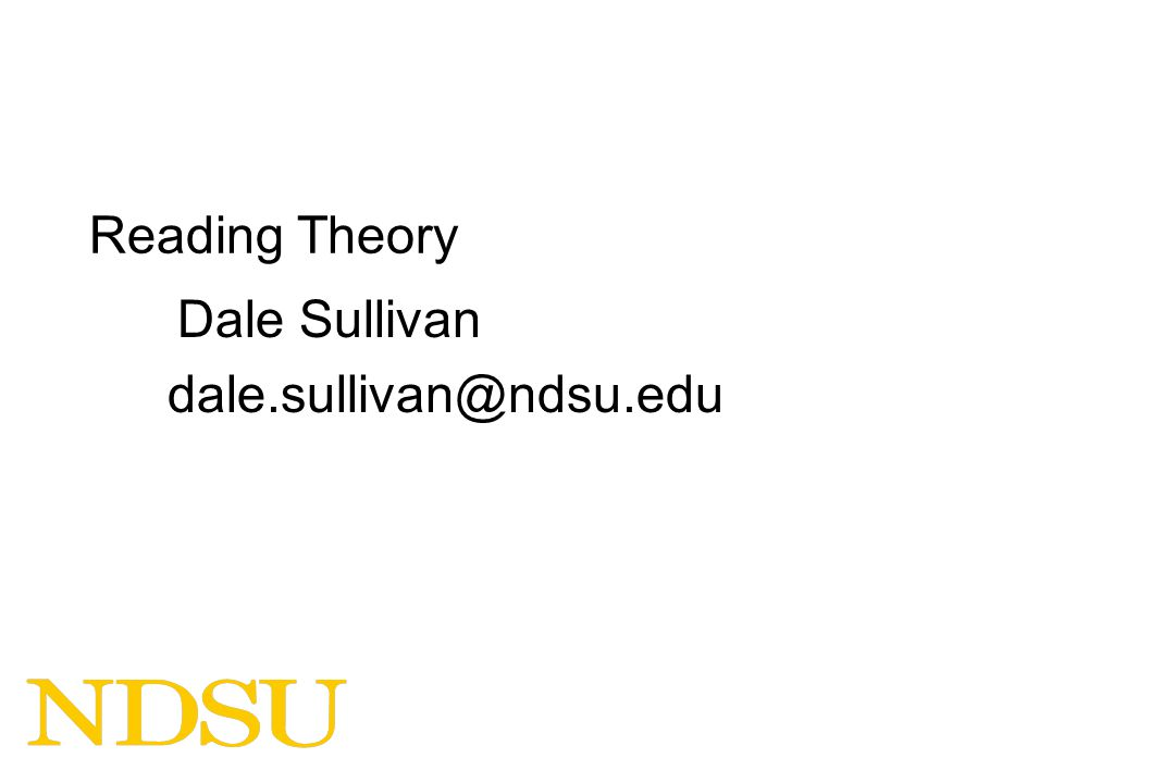 Reading Theory Dale Sullivan dale.sullivan@ndsu.edu