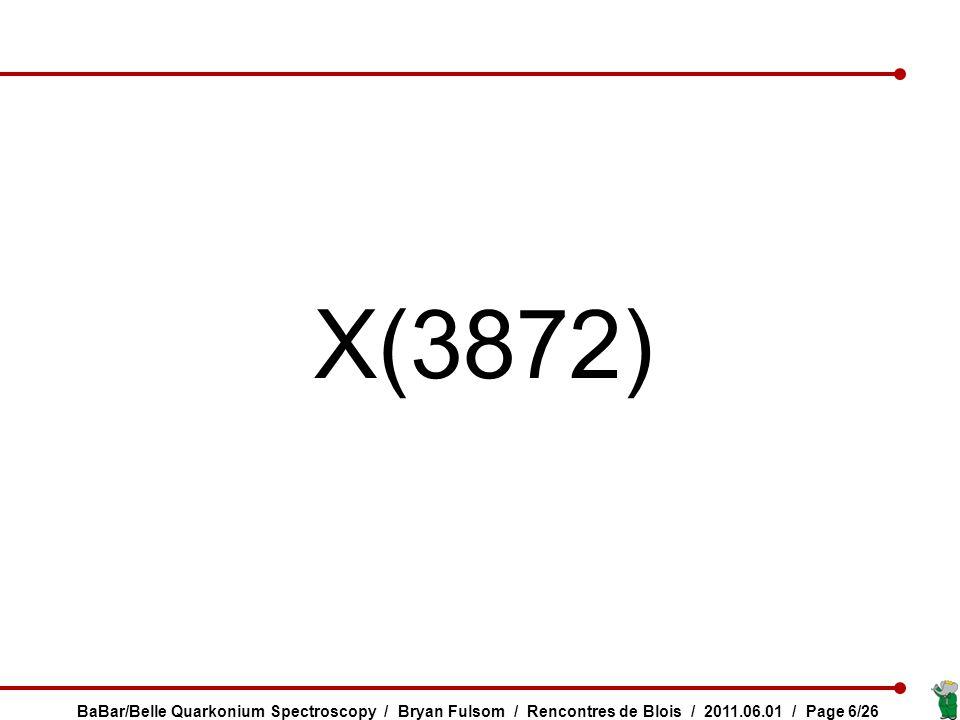 X(3872) BaBar/Belle Quarkonium Spectroscopy / Bryan Fulsom / Rencontres de Blois / 2011.06.01 / Page 6/26