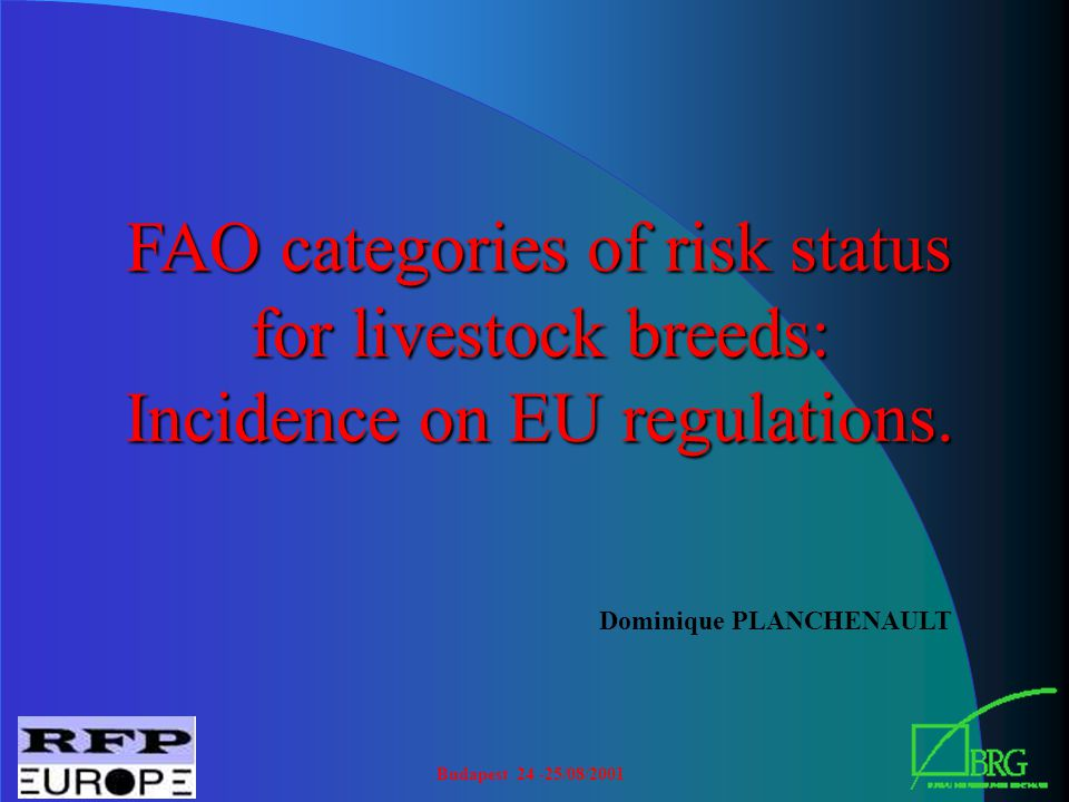 Budapest 24 -25/08/2001 FAO categories of risk status for livestock breeds: Incidence on EU regulations.