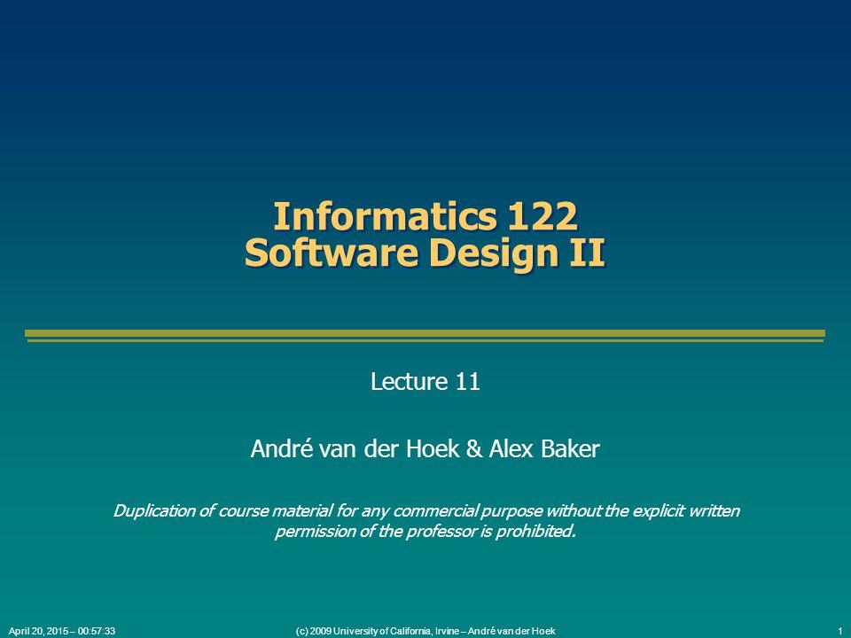 (c) 2009 University of California, Irvine – André van der Hoek2April 20, 2015 – 00:59:05 Today's Lecture Design patterns retrospective