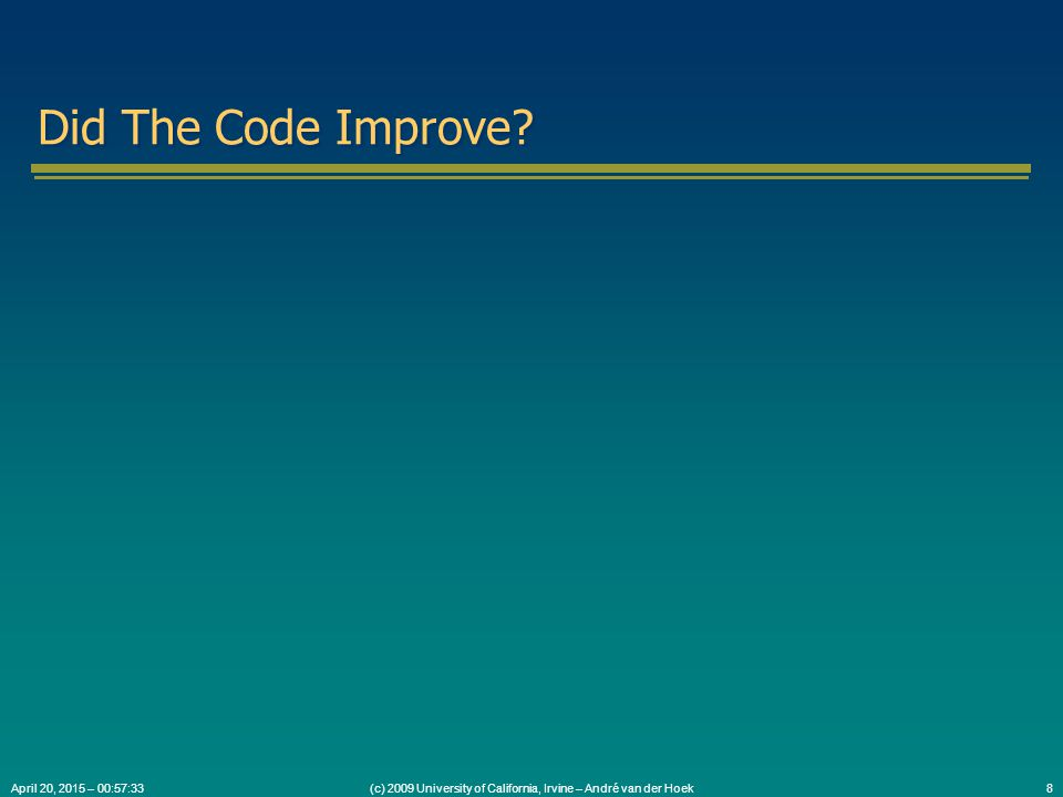 (c) 2009 University of California, Irvine – André van der Hoek8April 20, 2015 – 00:59:05 Did The Code Improve