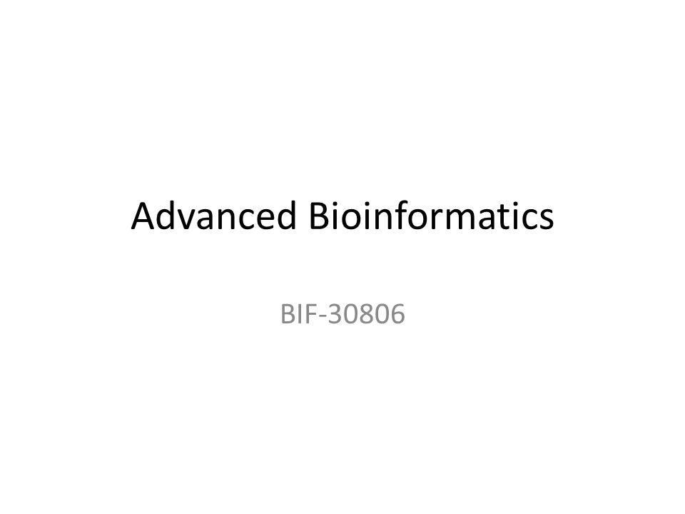 Advanced Bioinformatics BIF-30806