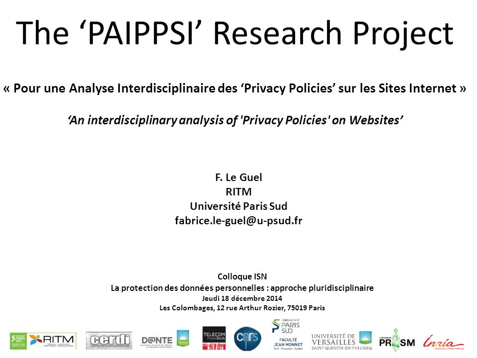 The 'PAIPPSI' Research Project « Pour une Analyse Interdisciplinaire des 'Privacy Policies' sur les Sites Internet » 'An interdisciplinary analysis of Privacy Policies on Websites' F.