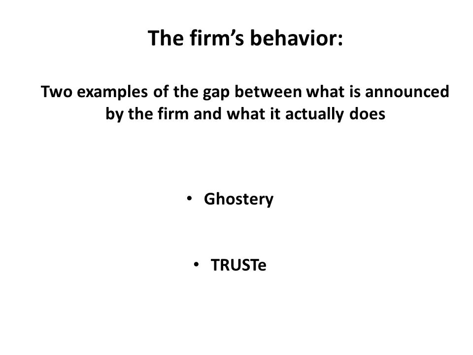 The firm's behavior: Two examples of the gap between what is announced by the firm and what it actually does Ghostery TRUSTe