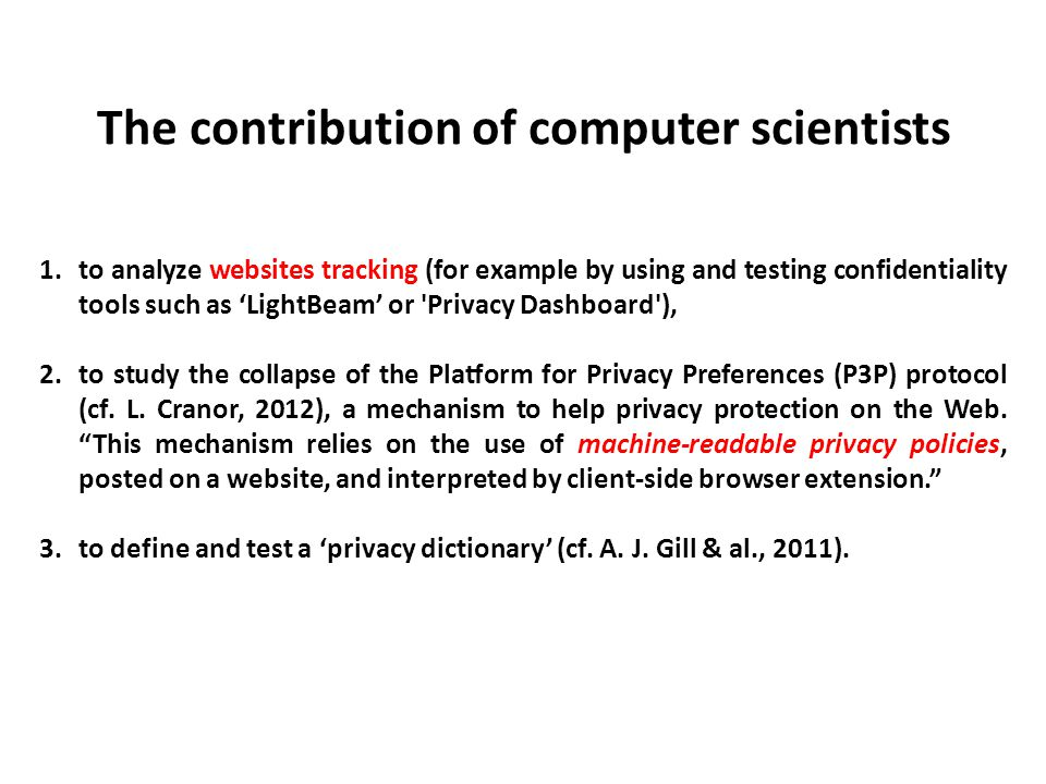 The contribution of computer scientists 1.to analyze websites tracking (for example by using and testing confidentiality tools such as 'LightBeam' or Privacy Dashboard ), 2.to study the collapse of the Platform for Privacy Preferences (P3P) protocol (cf.