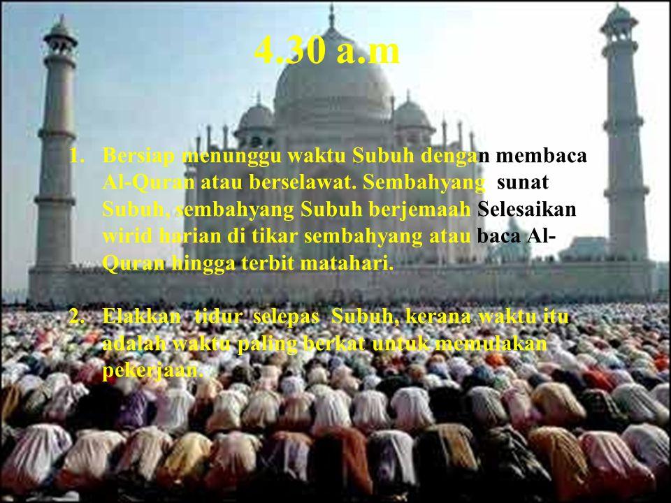 4.30 a.m 1.Bersiap menunggu waktu Subuh dengan membaca Al-Quran atau berselawat.