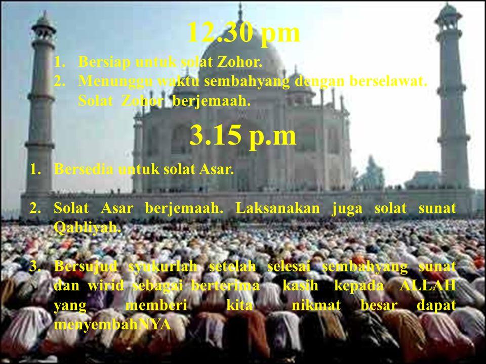 5.30 p.m.1.Memperbanyakkan doa sebelum berbuka kerana di waktu itu adalah masa yang mustajab doa.