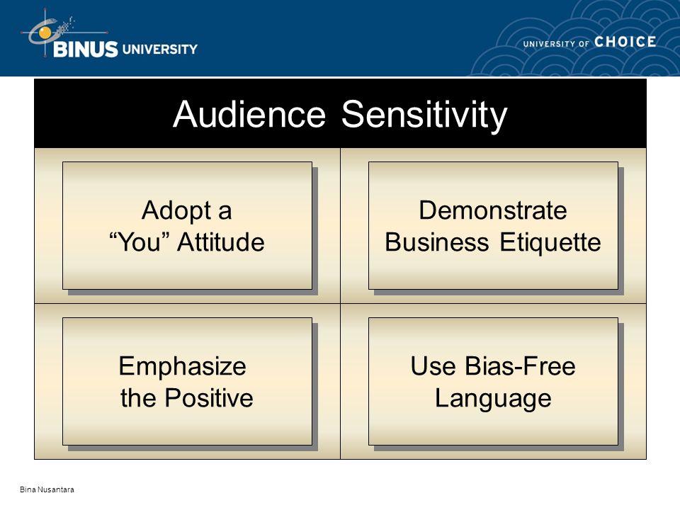 Bina Nusantara Audience Sensitivity Adopt a You Attitude Adopt a You Attitude Demonstrate Business Etiquette Demonstrate Business Etiquette Emphasize the Positive Emphasize the Positive Use Bias-Free Language Use Bias-Free Language