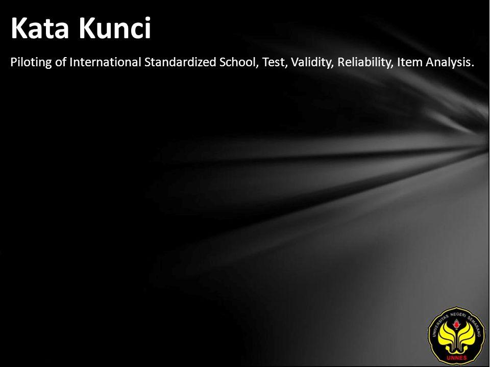 Kata Kunci Piloting of International Standardized School, Test, Validity, Reliability, Item Analysis.